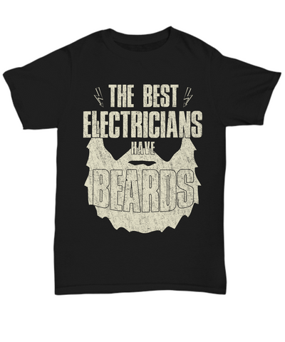 Funny Beards Shirt The Best Electricians Have Beards Gift for Fathers Day, Gift for Him Tee