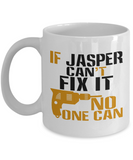 If Jasper Can't Fix It, No One Can Funny Coffee Mug 11oz and 15 Oz White Color