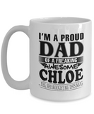 I am A Proud Dad of Freaking Awesome Chloe ..Yes, She Bought Me This Mug