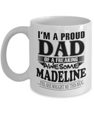 I am A Proud Dad of Freaking Awesome Madeline ..Yes, She Bought Me This Mug