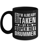 Funny Drummer Mug, I'm Already Taken By A Super Hot Drummer Coffee Mug Black Color