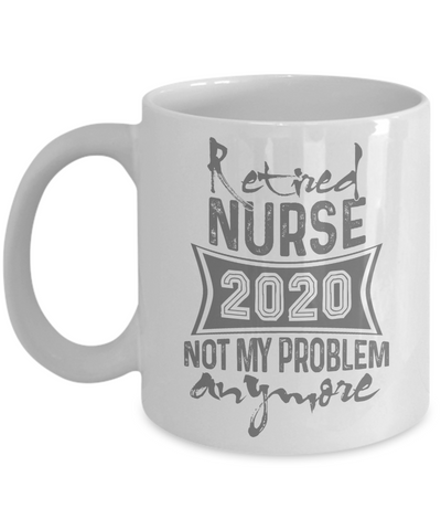 Retired Nurse 2020 Mug, Retirement Gift for Him/Her, Nurse Coffee Mug 11oz 15oz