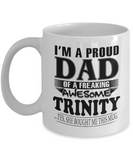 I am A Proud Dad of Freaking Awesome Trinity ..Yes, She Bought Me This Mug
