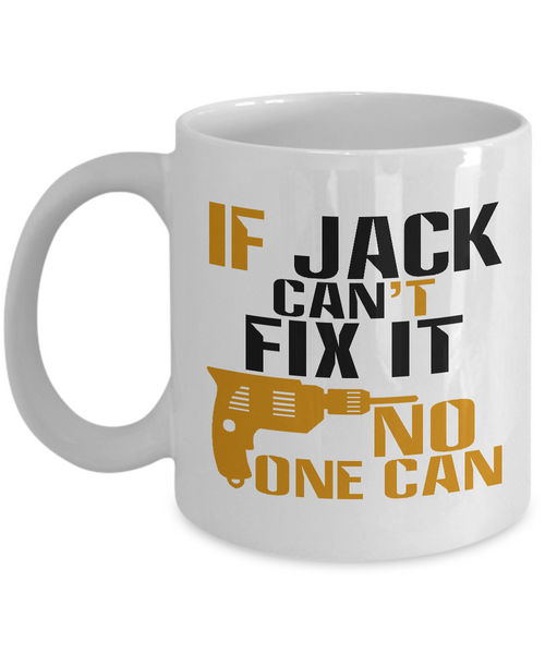 If Jack Can't Fix It, No One Can Funny Coffee Mug 11oz and 15 Oz White Color