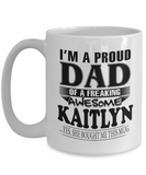 I am A Proud Dad of Freaking Awesome Kaitlyn ..Yes, She Bought Me This Mug