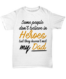 Some People Dont Believe In Heroes but They Haven't Met My Dad Tshirt