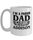 I am A Proud Dad of Freaking Awesome Addison, Mugs For Dad, Mugs For Him, Daddy Gifts
