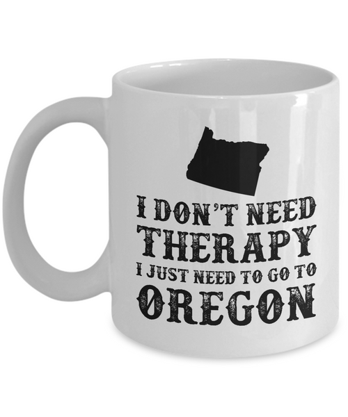 I dont need Therapy, I just need to go to Oregon