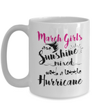 March Birthday Perfect Gifts March Girls Are Sunshine Mixed With A Little Hurricane Coffee Mug Tea Mug 11oz. 15 oz.