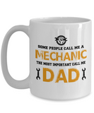 Some People Call Me A Mechanic, The Most Important Call Me Dad Coffee Mug Tea Cup