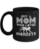 Just A Mom Who Loves Monkeys Mugs, Cute Mug for Mom, Mother's Day Gifts