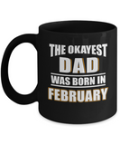 Dad Mug, The Okayest Dad Was Born In February, Gifts For Dad, Mugs for Him, Daddy Mug Gifts Black Color