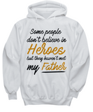 Some People Dont Believe In Heroes but They Haven't Met My Father Tshirt