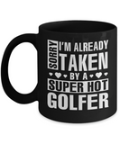 Funny Golfer Mug, I'm Already Taken By A Super Hot Golfer Coffee Mug Black Color