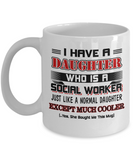 I Have A Daughter Who Is A Social Worker Funny Coffee Mug White Color 11oz, 15oz