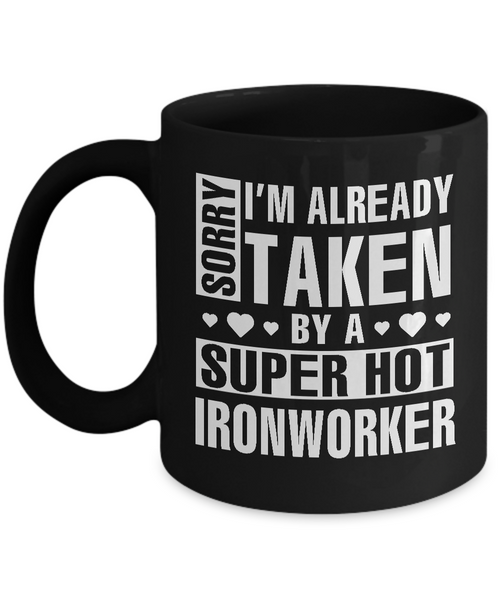 Funny Ironworker Mug, I'm Already Taken By A Super Hot Ironworker Coffee Mug Black Color