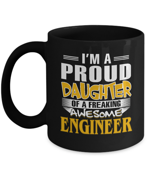 Proud Daughter Of A Freaking Awesome Engineer Coffee Mug Tea Cup