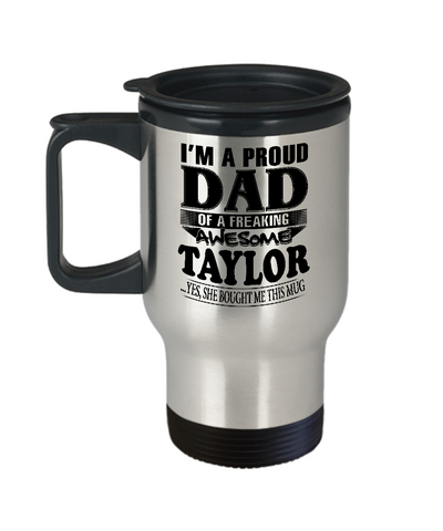 I am A Proud Dad of Freaking Awesome Taylor..Yes, She Bought Me This Mug