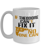 If Theodore Can't Fix It, No One Can Funny Coffee Mug 11oz and 15 Oz White Color