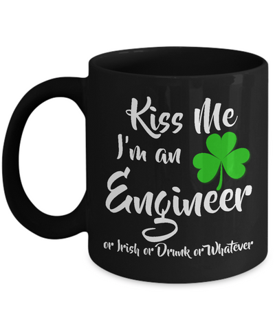 Kiss Me, I'm A Engineer Or Irish or Drunk or Whatever Mug