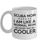 Scuba Mom Mug- I am Like A Normal MOM, Except Way Cooler - Coffee Mug