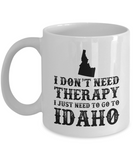 I dont need Therapy, I just need to go to Idaho