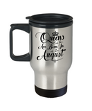 August Birthday Mug, Queens Are Born In August Travel Mug Stainless Steel 14 Oz