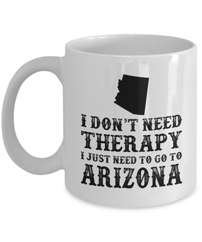 I dont need Therapy, I just need to go to Arizona