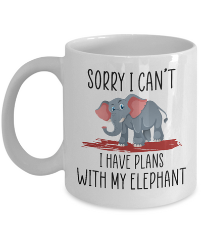 Sorry I Can't I Have Plans With My Elephant Funny Ceramic Coffee Mug