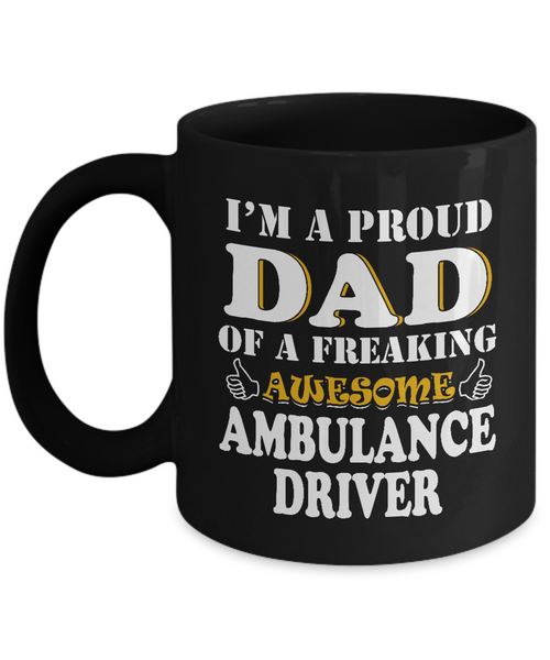 Proud Dad Of A Freaking Awesome Ambulance Driver Coffee Mug Tea Cup