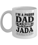 I am A Proud Dad of Freaking Awesome Jada ..Yes, She Bought Me This Mug