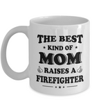 Gifts For Mom The Best Kind Of Mom Raises A Firefighter Coffee Mug Tea Cup White Color