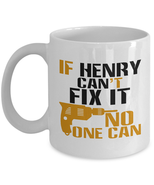 If Henry Can't Fix It, No One Can Funny Coffee Mug 11oz and 15 Oz White Color