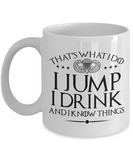That's What I Do, I Jump, I Drink and I Know Things Mug