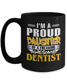 Proud Daughter Of A Freaking Awesome Dentist Coffee Mug Tea Cup