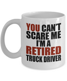Retirement Gift Can't Scare Me I'm a Retired Truck Driver Coffee Mug Tea Cup