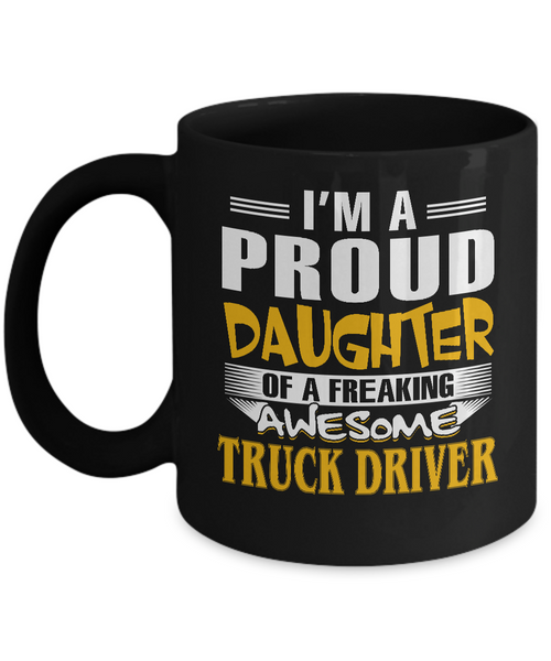 Proud Daughter Of A Freaking Awesome Truck Driver Coffee Mug Tea Cup