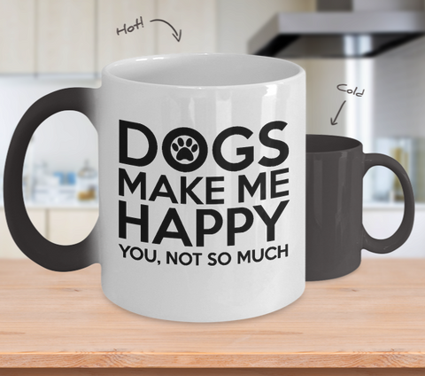 Dogs Make Me Happy, You Not So Much- Changing Coffee Mug