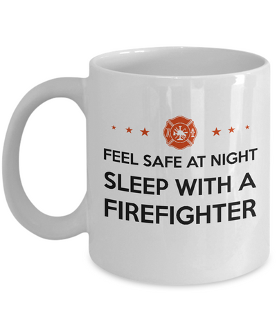 Feel Safe At Night, Sleep With A Firefighter Funny Coffee Mug