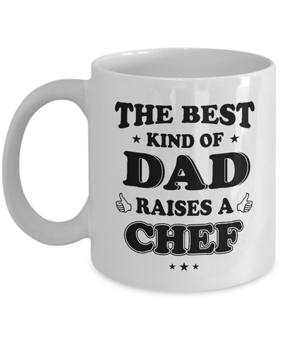 Chef Mug Gift The Best Kind Of Dad Raises A Chef Coffee Mug Tea Cup White Color