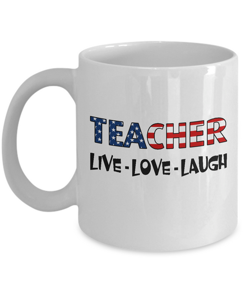Teacher U.S. Flag Pride Mug Gift, Live Love Laugh White Color Coffee Mug 11oz, 15oz