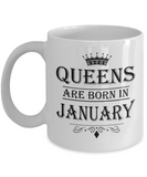 Queens Are Born In January Mug - Birthday Coffee Mug - Gift for Mothers, Wife, Grandma, Daughter, Celebrating White Color Ceramic