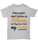 Some People Dont Believe In Heroes but They Haven't Met My Papa Tshirt