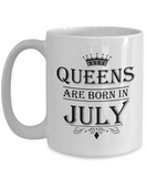 Queens Are Born In July Mug - Birthday Coffee Mug - Gift for Mothers, Wife, Grandma, Daughter, Celebrating White Color Ceramic