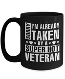 Funny Veteran Mug, I'm Already Taken By A Super Hot Veteran Coffee Mug Black Color