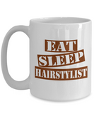 Funny Hairstylist Mug- Eat Sleep Hairstylist Coffee Mug Gift Ideas White Color 11oz, 15oz