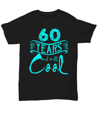 60th Birthday Shirt 60 Years Old and Still Cool Gifts for Men and Women
