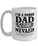 I am A Proud Dad of Freaking Awesome Nevaeh ..Yes, She Bought Me This Mug
