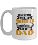 Firefighter Mug The Most Important Call Me Dad Coffee Mug Tea Cup