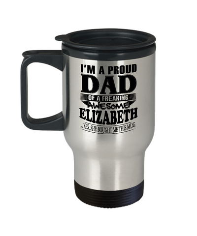 I am A Proud Dad of Freaking Awesome Elizabeth ..Yes, She Bought Me This Mug